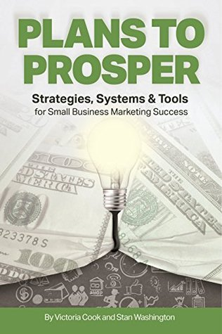 Plans to Prosper: Strategies, Systems & Tools for Small Business Marketing Success  by  Stan Washington