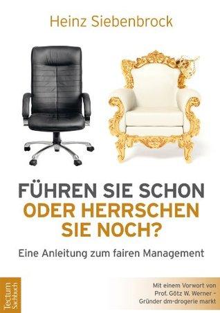 Führen Sie schon oder herrschen Sie noch?: Eine Anleitung zum fairen Management  by  Heinz Siebenbrock