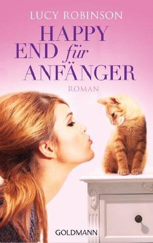 Happy End für Anfänger: Roman Lucy Robinson
