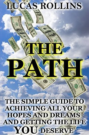 The Path - Find Your Way To A Better Life And Live Your Dreams Lucas Rollins