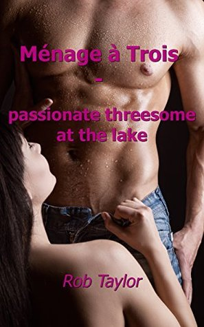 Ménage à Trois - passionate threesome at the lake Rob Taylor