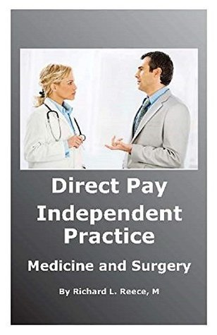 Direct Pay Independent Practice Medicine and Surgery  by  Richard Reece