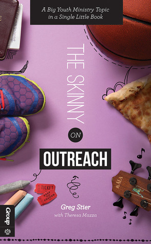 The Skinny on Outreach: A Big Youth Ministry Topic in a Single Little Book Greg Stier