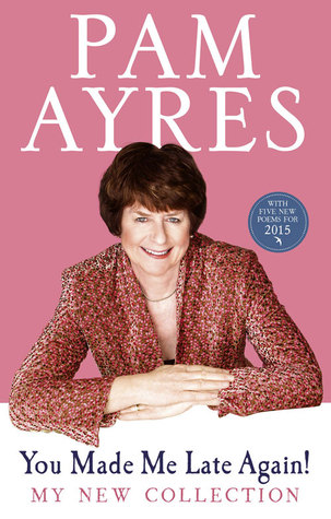 You Made Me Late Again!: My New Collection Pam Ayres