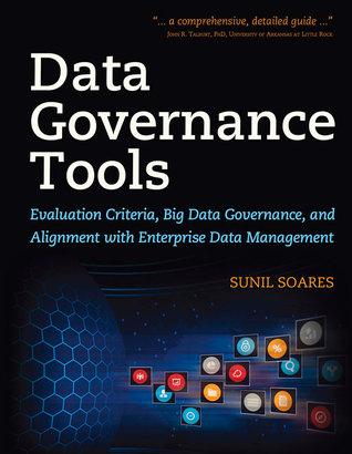 Data Governance Tools: Evaluation Criteria, Big Data Governance, and Alignment with Enterprise Data Management Sunil Soares