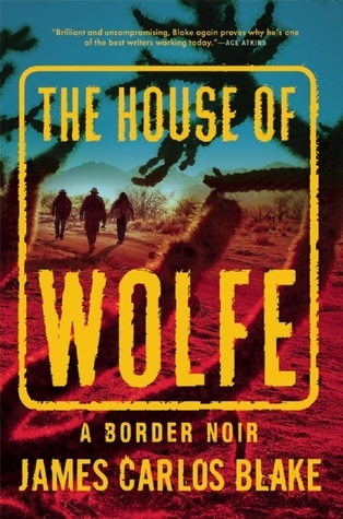 The House of Wolfe: A Border Noir James Carlos Blake