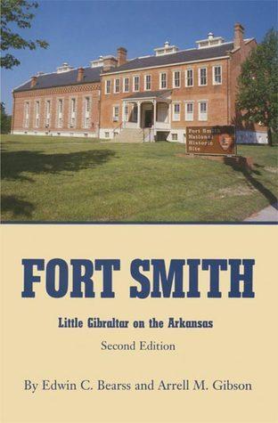 Fort Smith: Little Gibraltar on the Arkansas  by  Edwin C. Bearss