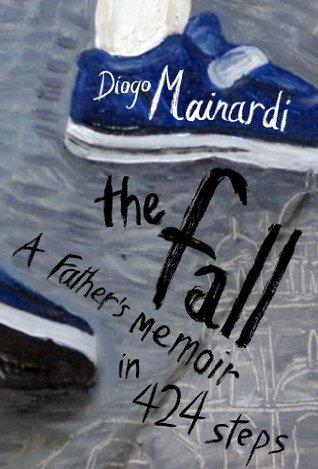 The Fall: A fathers memoir in 424 steps Diogo Mainardi