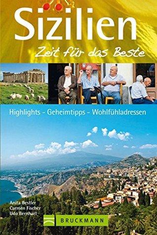 Reiseführer Sizilien - Zeit für das Beste: Highlights, Geheimtipps, Wohlfühladressen für den perfekten Sizilienurlaub. Mit Tipps zu geografischen Highlights, ... übernachten und mehr Anita Bestler