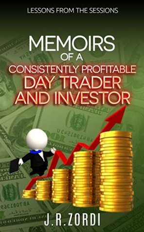 Memoirs of a Consistently Profitable Day Trader and Investor: Lessons from the sessions (Brand new investors and day traders series)  by  J.R. Zordi