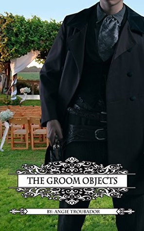 The Groom Objects  by  Angie Troubador