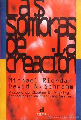 Las sombras de la creación Michael Riordan