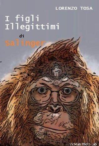 I figli illegittimi di Salinger  by  Lorenzo Tosa