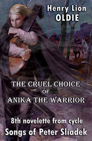 The Cruel Choice of Anika the Warrior (The Songs Of Peter Sliadek Book 8)  by  Henry Lion Oldie