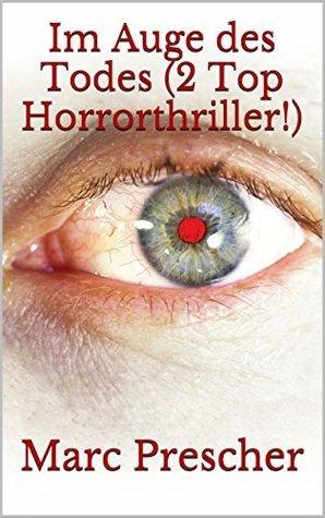 Im Auge des Todes (2 Top Horrorthriller!) Marc Prescher
