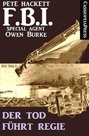 Der Tod führt Regie (FBI Special Agent): Ein Fall für Owen Burke  by  Pete Hackett