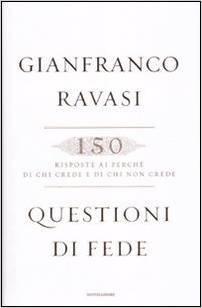 Questioni di fede: 150 risposte ai perché di chi crede e di chi non crede  by  Gianfranco Ravasi