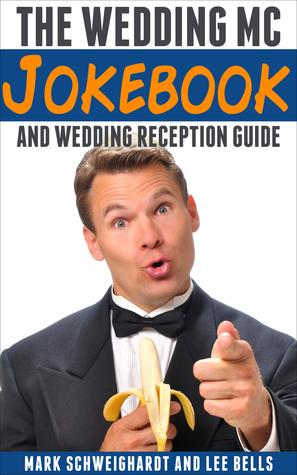 The Wedding MC Jokebook: and Wedding Reception Guide  by  Mark Schweighardt