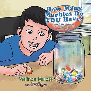 How Many Marbles Do YOU Have?: Helping Children Understand The limitations of Those With Chronic Fatigue Syndrome and Fibromyalgia  by  Melinda Malott