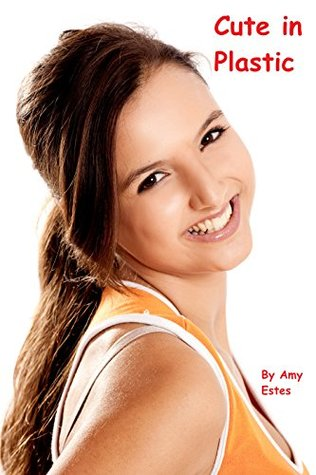 Cute in Plastic (Pigtail Penalties Book 3) Amy Estes