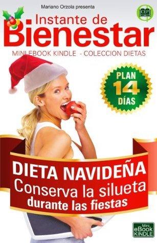 DIETA NAVIDEÑA - Conserva la silueta durante las fiestas (Instante de BIENESTAR - Colección Dietas nº 64) Mariano Orzola