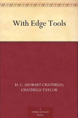 With Edge Tools H. C. (Hobart Chatfield) Chatfield-Taylor