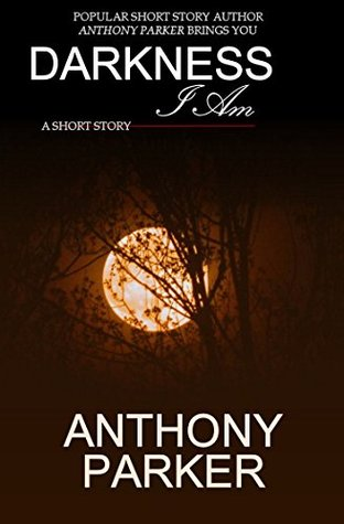 Darkness, I Am  by  Anthony Parker