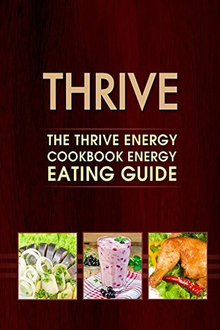 Thrive: The Thrive Energy Cookbook - Energy Eating Recipes Thrive Star Publishing