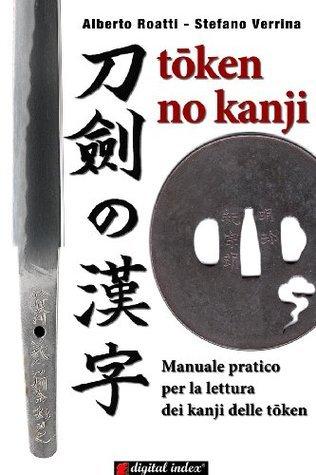 Token No Kanji - Manuale pratico per la lettura dei kanji delle tōken Alberto Roatti