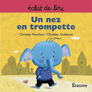 Un nez en trompette: une histoire pour lecteurs débutants (5-8 ans) (Eclats de Lire t. 3)  by  Christian Ponchon