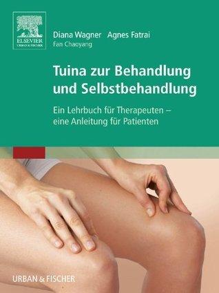 Tuina zur Behandlung und Selbstbehandlung: Ein Lehrbuch für Therapeuten, eine Anleitung für Patienten  by  Diana Wagner