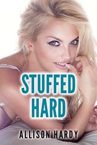 Stuffed Hard  by  Allison Hardy