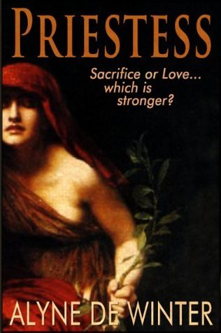 Priestess: A Mystical Tale of Sacrifice and Love  by  Alyne deWinter