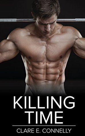 Killing Time: An Alpha Male Assassin Adventure  by  Clare Connelly