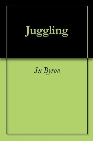 Juggling  by  Su Byron