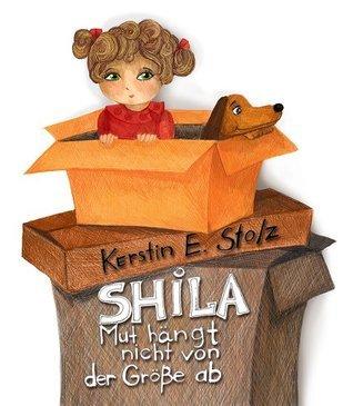 Shila: Mut hängt nicht von der Größe ab  by  Kerstin E. Stolz