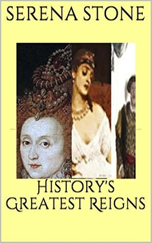 Historys Greatest Reigns  by  Serena Stone