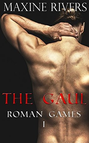 Roman Games #1: The Gaul Maxine Rivers