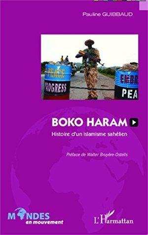 Boko Haram: Histoire dun islamisme sahélien Pauline Guibbaud