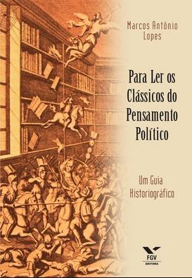 Para ler os clássicos do pensamento político: um guia historiográfico  by  Marco Antonio Lopes