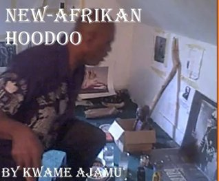 New Afrikan Hoodoo  by  kwame ajamu
