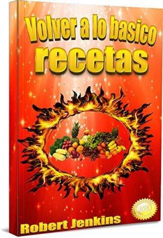 Volver a lo básico recetas  by  Robert Jenkins