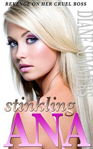 Stinkling Ana: A Curiously Obscene Tale of Revenge On Her Boss Diane Summers
