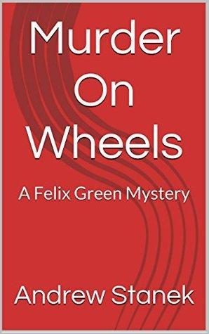 Murder on Wheels: A Felix Green Mystery  by  Andrew Stanek