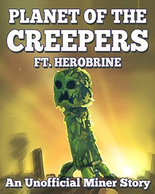 Planet of the Creepers ft. Herobrine: An Unofficial Miner Novel Griffin Mosley
