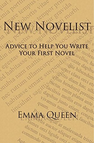 New Novelist: Advice to Help You Write Your First Novel  by  Emma Queen