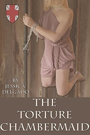 The Torture Chambermaid (Medieval Without Mercy Book 4) Jessica Delgado