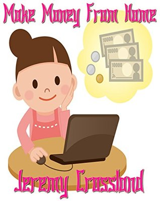 Making Money From Home - A Step By Step Guide To Amazon Mechanical Turk  by  Jeremy Crossland