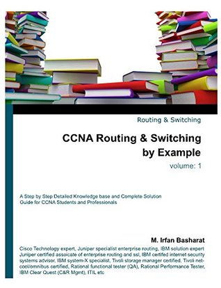 CCNA Routing & Switching By Example (CCNA Routing and Switching Book 1)  by  M Basharat