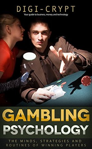 Gambling Psychology: The Minds, Strategies and Routines of Winning Players DIGI-CRYPT